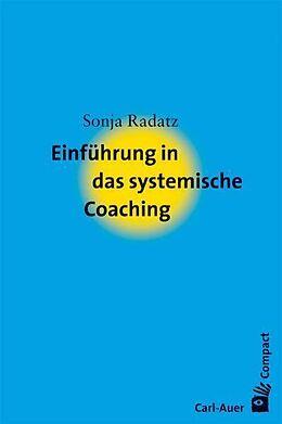 Kartonierter Einband Einführung in das systemische Coaching von Sonja Radatz