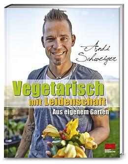 Fester Einband Vegetarisch mit Leidenschaft von Andi Schweiger