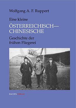 Fester Einband Kleine Österreichisch-Chinesische Geschichte der frühen Fliegerei von Wolfgang Alexander Ruppert