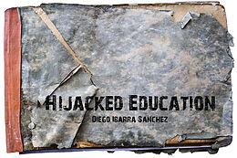 Fester Einband HIJACKED EDUCATION von Diego Ibarra Sánchez