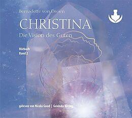 Audio CD (CD/SACD) Christina, Band 2: Die Vision des Guten (mp3-CDs) von Bernadette von Dreien