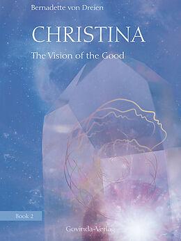 E-Book (epub) Christina, Book 2: The Vision of the Good von Bernadette von Dreien, Hilary Snellgrove