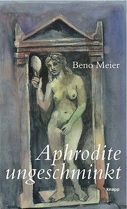 Fester Einband Aphrodite ungeschminkt von Beno Meier