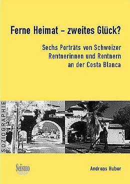 Ferne Heimat - zweites Glück? Sechs Porträts von Schweizer Rentnerinnen und Rentnern an der Costa Blanca [Versione tedesca]