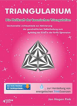 E-Book (pdf) Triangularium. Die Heilkraft der kosmischen Triangulation. Gechannelte Lichtsymbole zur Aktivierung der ganzheitlichen Selbstheilung zum Aufstieg der Erde in die fünfte Dimension von Jan Hagen Fink