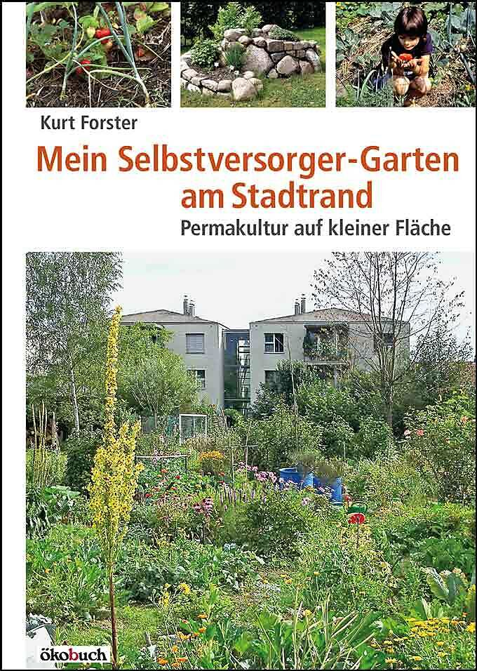 mein selbstversorger garten am stadtrand kurt forster. Black Bedroom Furniture Sets. Home Design Ideas
