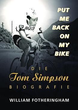 Fester Einband Put me back on my bike - Die Tom-Simpson-Biografie von William Fotheringham