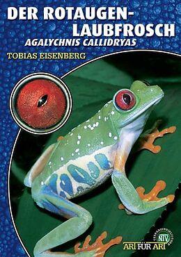 Kartonierter Einband Der Rotaugenlaubfrosch von Tobias Eisenberg