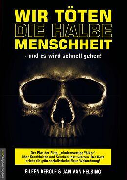 E-Book (epub) Wir töten die halbe Menschheit - und es wird schnell gehen von Eileen DeRolf, Jan van Helsing