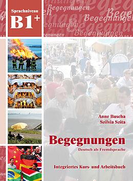 Kartonierter Einband Begegnungen B1+. Integriertes Kurs- und Arbeitsbuch von Anne Buscha, Szilvia Szita