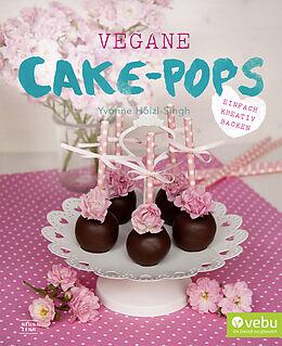Kartonierter Einband Vegane Cake-Pops von Yvonne Hölzl-Singh