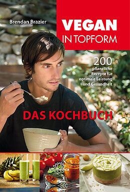 Fester Einband Vegan in Topform - das Kochbuch von Brendan Brazier