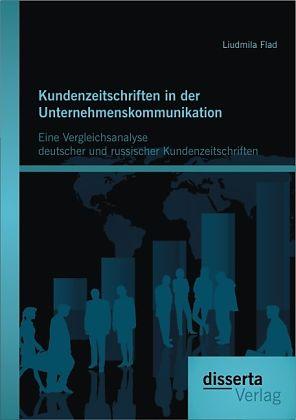 Kundenzeitschriften in der Unternehmenskommunikation: Eine Vergleichsanalyse deutscher und russischer Kundenzeitschriften [Version allemande]