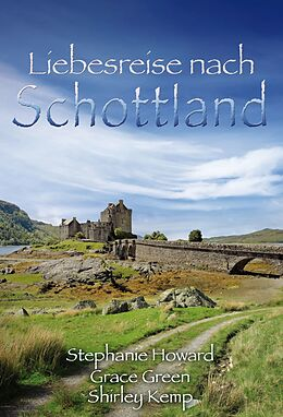 E-Book (epub) Liebesreise nach Schottland von Stephanie Howard, Shirley Kemp, Grace Green