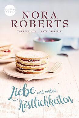 Kartonierter Einband Liebe und andere Köstlichkeiten von Nora Roberts, Teresa Hill, Kate Carlisle