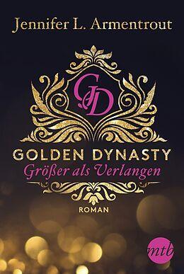 Kartonierter Einband Golden Dynasty - Größer als Verlangen von Jennifer L. Armentrout