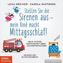 Audio CD (CD/SACD) Stellen Sie die Sirenen aus  mein Kind macht Mittagsschlaf! von Lena Greiner, Carola Padtberg