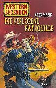 E-Book (epub) Western Legenden 32: Die verlorene Patrouille von Alex Mann
