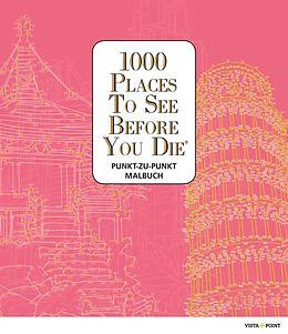 1000 Places To See Before You Die - Punkt-zu-Punkt Malbuch [Version allemande]