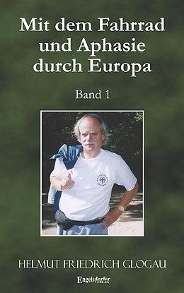 E-Book (epub) Mit dem Fahrrad und Aphasie durch Europa. Band 1 von Helmut Friedrich Glogau