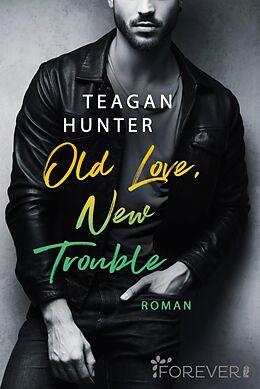 E-Book (epub) Old Love, New Trouble von Teagan Hunter