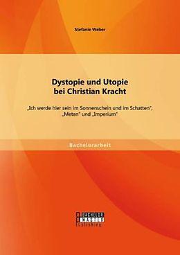 Dystopie und Utopie bei Christian Kracht: Ich werde hier sein im Sonnenschein und im Schatten, Metan und Imperium [Versione tedesca]