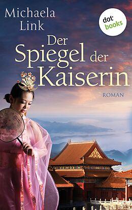 E-Book (epub) Der Spiegel der Kaiserin von Michaela Link