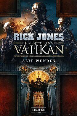 E-Book (epub) ALTE WUNDEN (Die Ritter des Vatikan 6) von Rick Jones