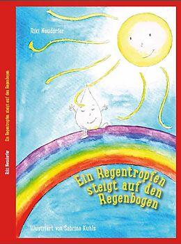 Ein Regentropfen steigt auf den Regenbogen [Version allemande]