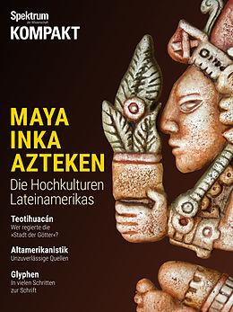 E-Book (pdf) Spektrum Kompakt - Maya, Inka, Azteken von Spektrum der Wissenschaft
