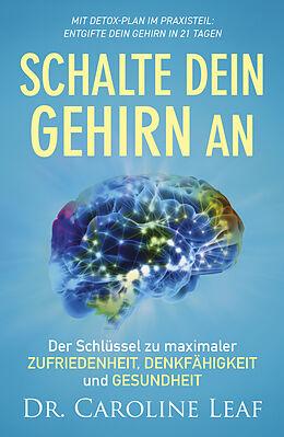 Kartonierter Einband Schalte dein Gehirn an von Dr. Caroline Leaf