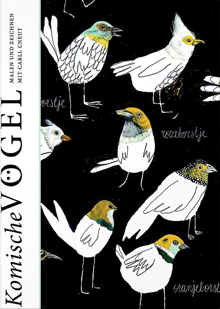 Komische Vögel - Malen und Zeichnen mit Carll Cneut - Carll Cneut ...