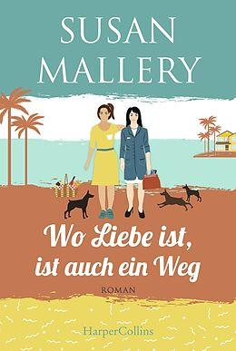 Kartonierter Einband Wo Liebe ist, ist auch ein Weg von Susan Mallery