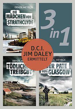 E-Book (epub) D.C.I. Jim Daley ermittelt: Die Mädchen von Strathclyde / Tödliches Treibgut / Der Pate von Glasgow (3in1) von Denzil Meyrick