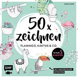 Kartonierter Einband 50 x zeichnen  Flamingo, Kaktus und Co. von Anne Kubik