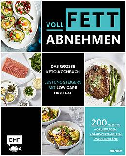 Fester Einband Voll fett abnehmen  Das große Keto-Kochbuch  Leistung steigern mit Low Carb High Fat von Jen Fisch