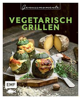 Fester Einband Genussmomente: Vegetarisch Grillen von