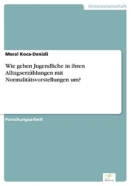 E-Book (pdf) Wie gehen Jugendliche in ihren Alltagserzählungen mit Normalitätsvorstellungen um? von Meral Koca-Denizli
