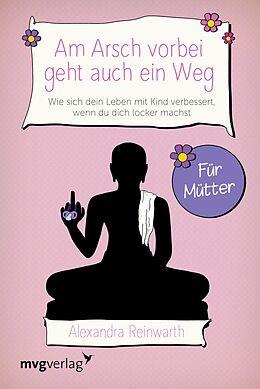 E-Book (epub) Am Arsch vorbei geht auch ein Weg  Für Mütter von Alexandra Reinwarth