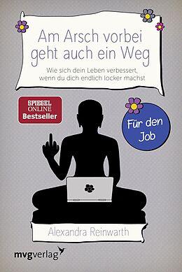 E-Book (epub) Am Arsch vorbei geht auch ein Weg  Für den Job von Alexandra Reinwarth
