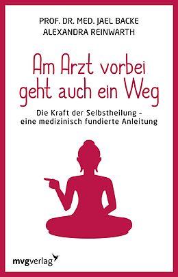 E-Book (epub) Am Arzt vorbei geht auch ein Weg von Alexandra Reinwarth, Jael Backe