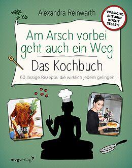 E-Book (pdf) Am Arsch vorbei geht auch ein Weg  Das Kochbuch von Alexandra Reinwarth, Ingo Krassnitzer