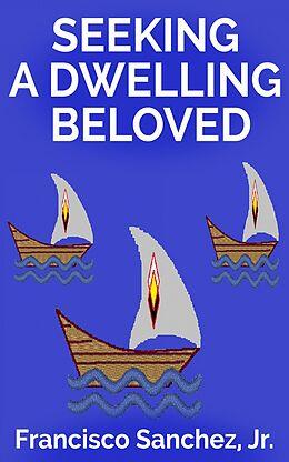 E-Book (epub) Seeking a Dwelling Beloved von Francisco Sanchez Jr.