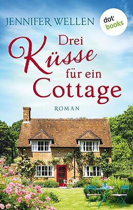E-Book (epub) Drei Küsse für ein Cottage von Jennifer Wellen