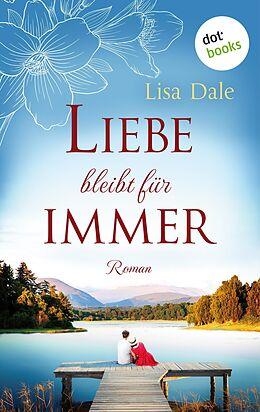 E-Book (epub) Liebe bleibt für immer von Lisa Dale