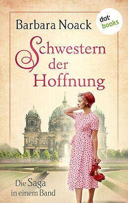 E-Book (epub) Schwestern der Hoffnung: Die Saga in einem Band von Barbara Noack