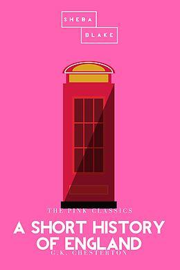 E-Book (epub) A Short History of England / The Pink Classics von G. K. Chesterton, Sheba Blake