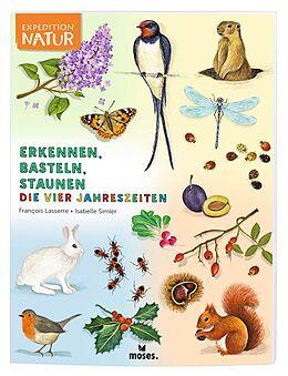 Kartonierter Einband Expedition Natur: Erkennen, Basteln, Staunen - Vier Jahreszeiten von Francois Lasserre