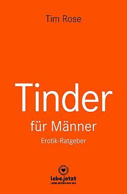 E-Book (pdf) Tinder Dating für Männer! Erotischer Ratgeber von Tim Rose