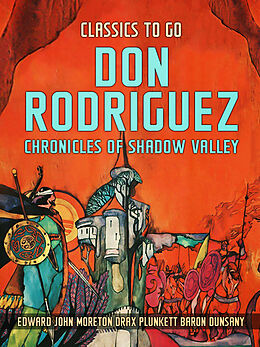 E-Book (epub) Don Rodriguez, Chronicles Of Shadow Valley von Edward John Moreton Drax Plunkett Baron Dunsany